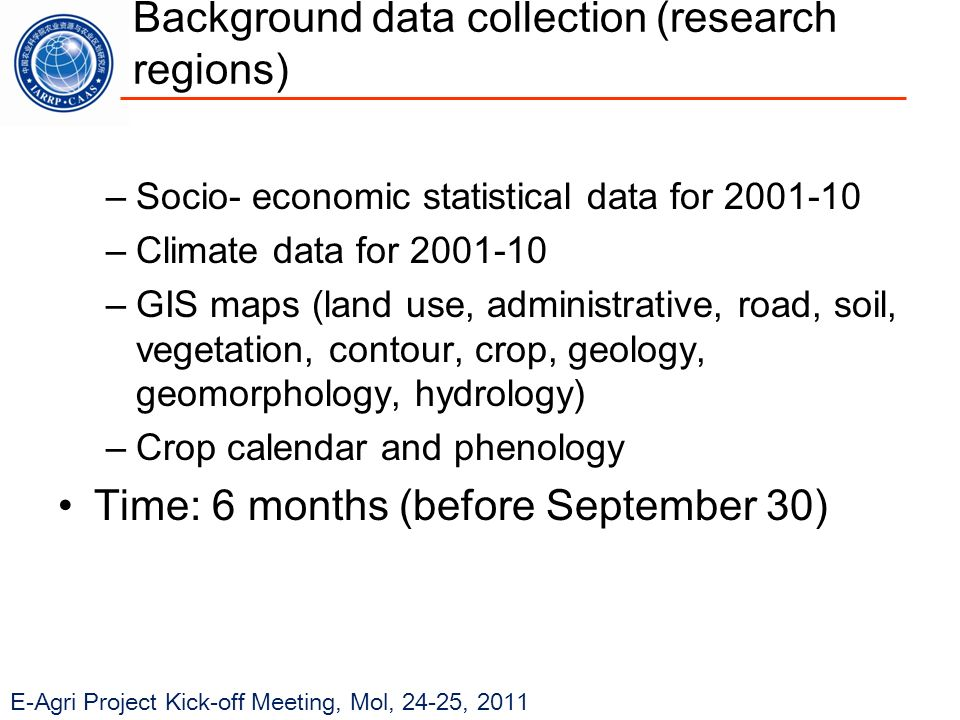 E-Agri Project Kick-off Meeting, Mol, 24-25, 2011 Background data collection (research regions) –Socio- economic statistical data for 2001-10 –Climate