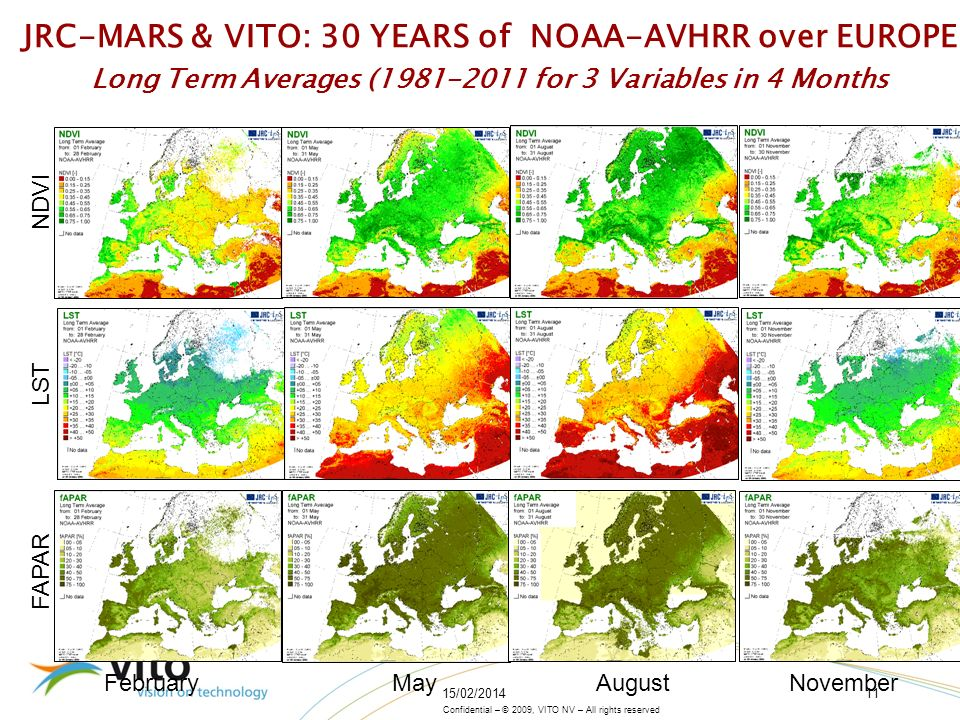 Confidential – © 2009, VITO NV – All rights reserved 15/02/201411 JRC-MARS & VITO: 30 YEARS of NOAA-AVHRR over EUROPE Long Term Averages (1981-2011 for 3 Variables in 4 Months FebruaryMay August November FAPAR LST NDVI
