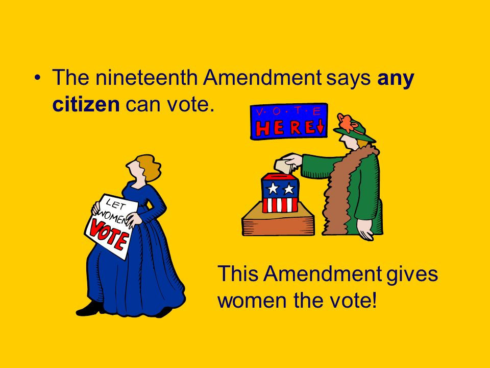 The nineteenth Amendment says any citizen can vote. This Amendment gives women the vote!