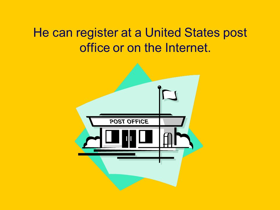 He can register at a United States post office or on the Internet.