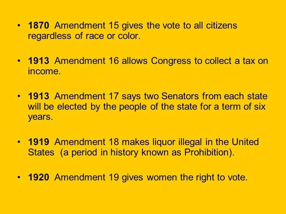 1870 Amendment 15 gives the vote to all citizens regardless of race or color. 1913 Amendment 16 allows Congress to collect a tax on income. 1913 Amend