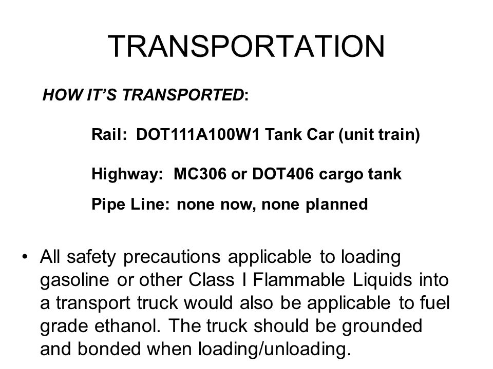 TRANSPORTATION All safety precautions applicable to loading gasoline or other Class I Flammable Liquids into a transport truck would also be applicabl