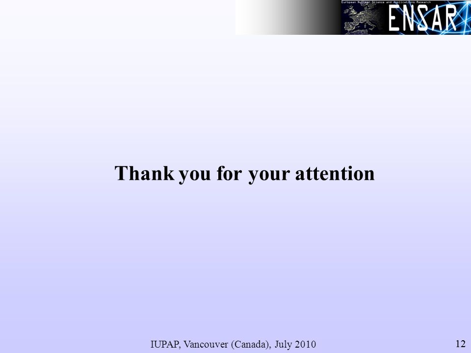 IUPAP, Vancouver (Canada), July 2010 12 Thank you for your attention