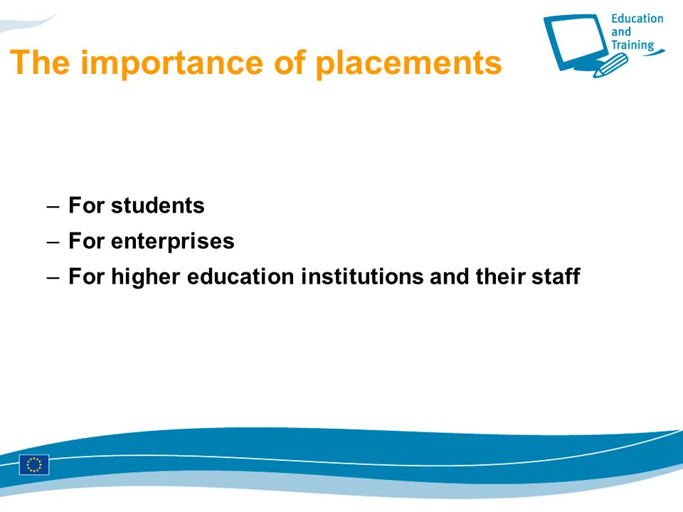 The importance of placements –For students –For enterprises –For higher education institutions and their staff