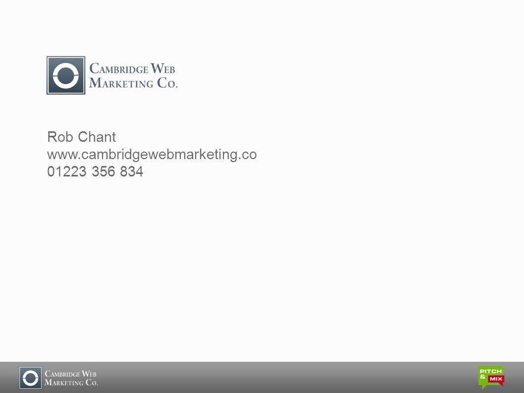 Rob Chant www.cambridgewebmarketing.co 01223 356 834