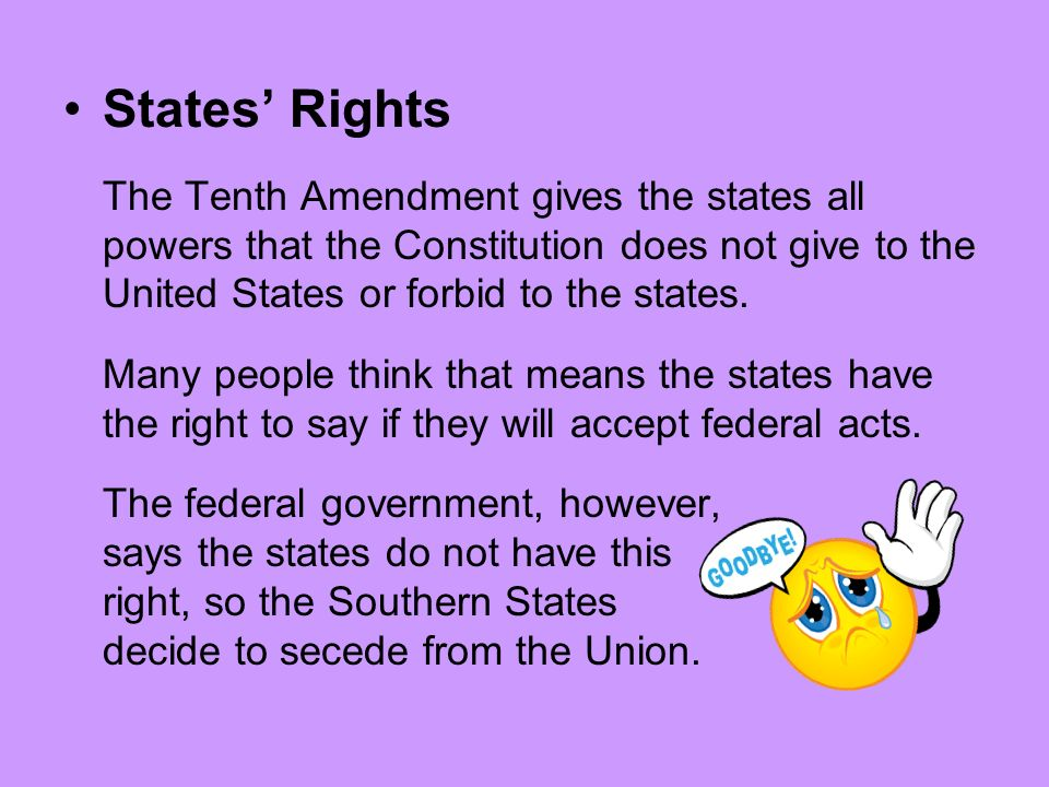 States Rights The Tenth Amendment gives the states all powers that the Constitution does not give to the United States or forbid to the states. Many p