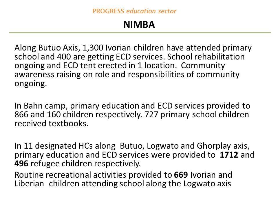 PROGRESS education sector NIMBA Along Butuo Axis, 1,300 Ivorian children have attended primary school and 400 are getting ECD services.