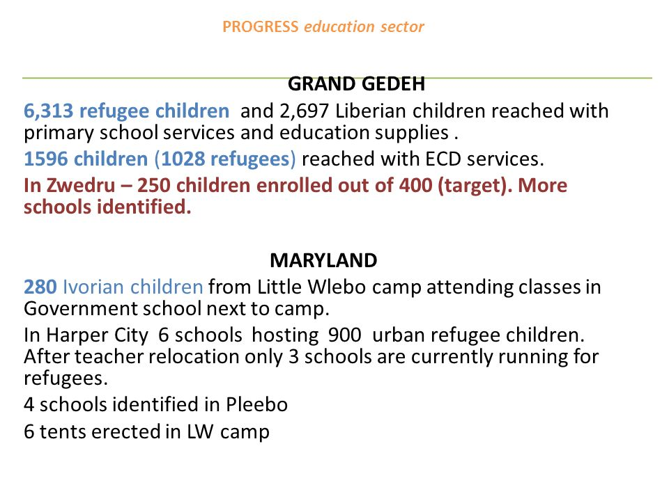 PROGRESS education sector GRAND GEDEH 6,313 refugee children and 2,697 Liberian children reached with primary school services and education supplies.