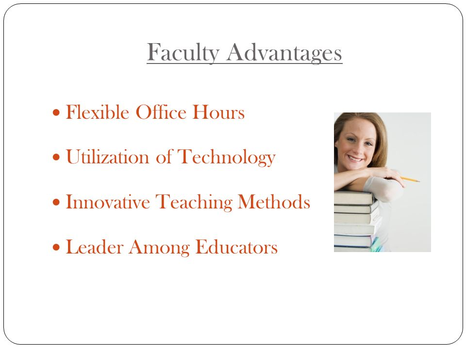 Faculty Advantages Flexible Office Hours Utilization of Technology Innovative Teaching Methods Leader Among Educators