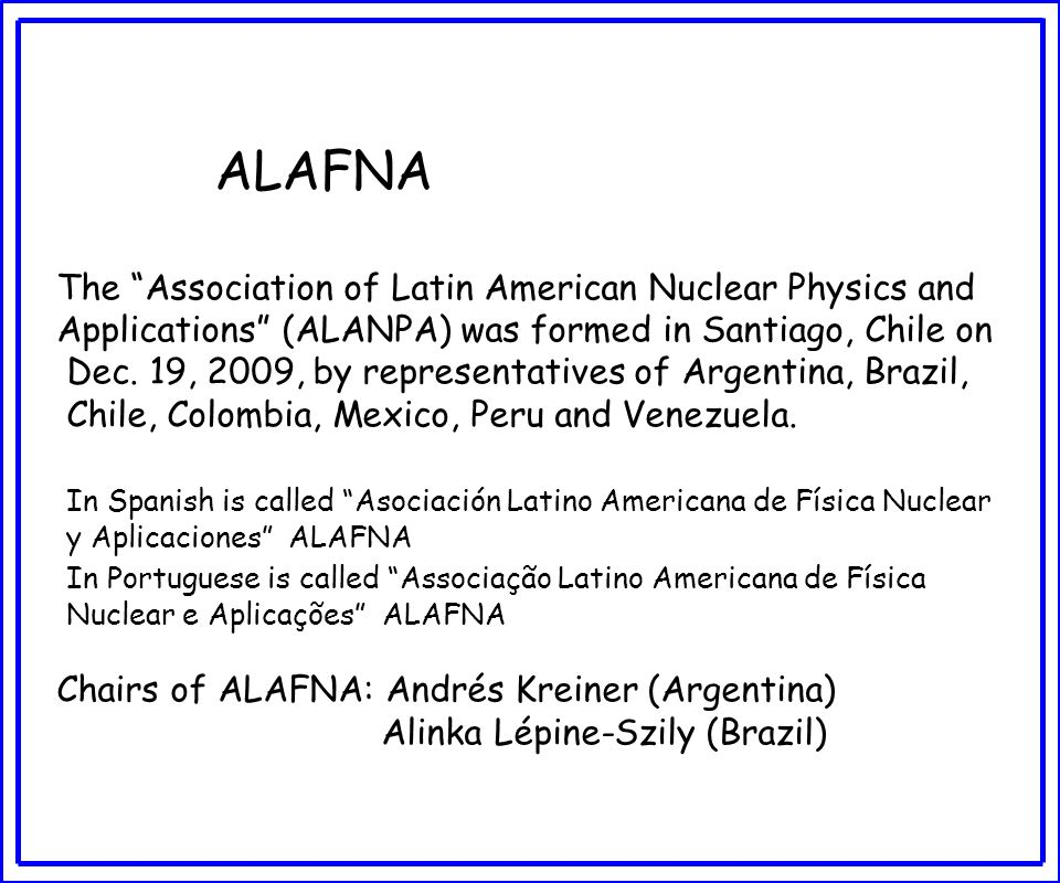 ALAFNA The Association of Latin American Nuclear Physics and Applications (ALANPA) was formed in Santiago, Chile on Dec.