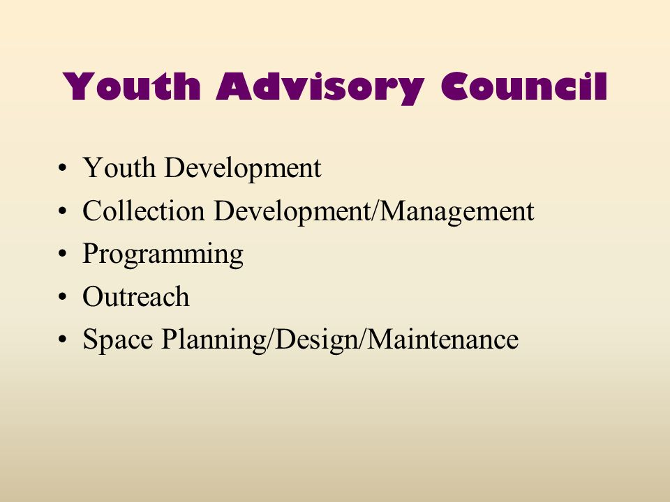 Youth Advisory Council Youth Development Collection Development/Management Programming Outreach Space Planning/Design/Maintenance