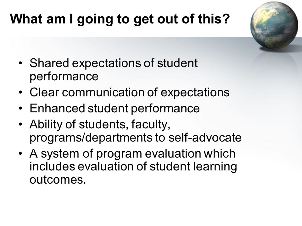 What am I going to get out of this? Shared expectations of student performance Clear communication of expectations Enhanced student performance Abilit