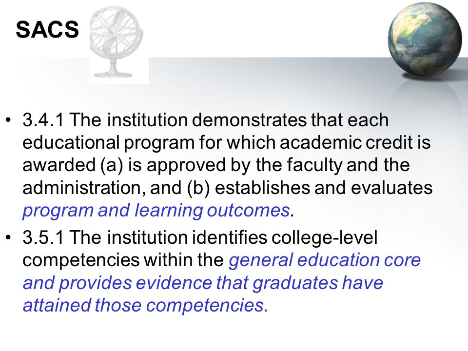 SACS 3.4.1 The institution demonstrates that each educational program for which academic credit is awarded (a) is approved by the faculty and the admi