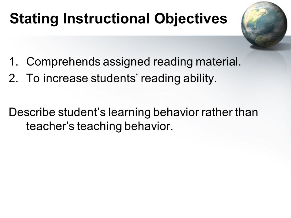 Stating Instructional Objectives 1.Comprehends assigned reading material.