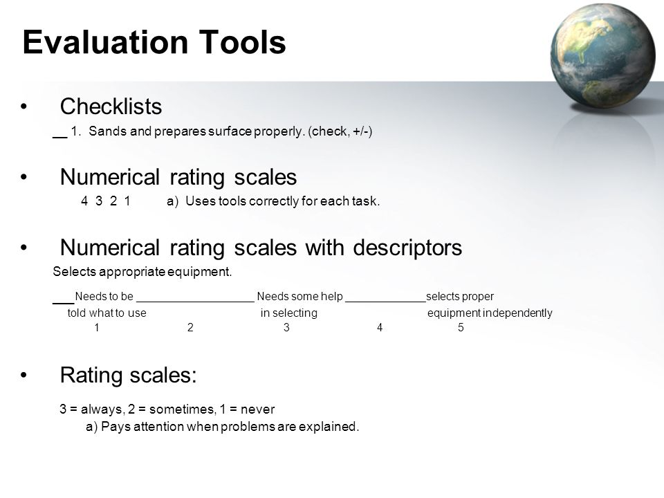 Evaluation Tools Checklists __ 1. Sands and prepares surface properly. (check, +/-) Numerical rating scales 4 3 2 1 a) Uses tools correctly for each t