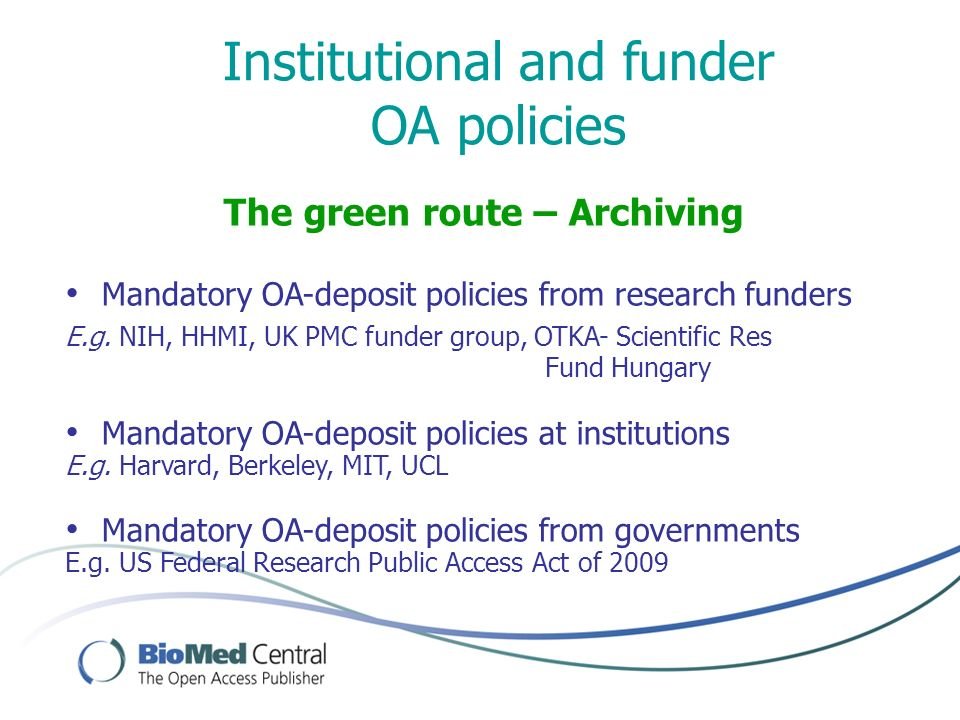 The green route – Archiving Mandatory OA-deposit policies from research funders E.g. NIH, HHMI, UK PMC funder group, OTKA- Scientific Res Fund Hungary