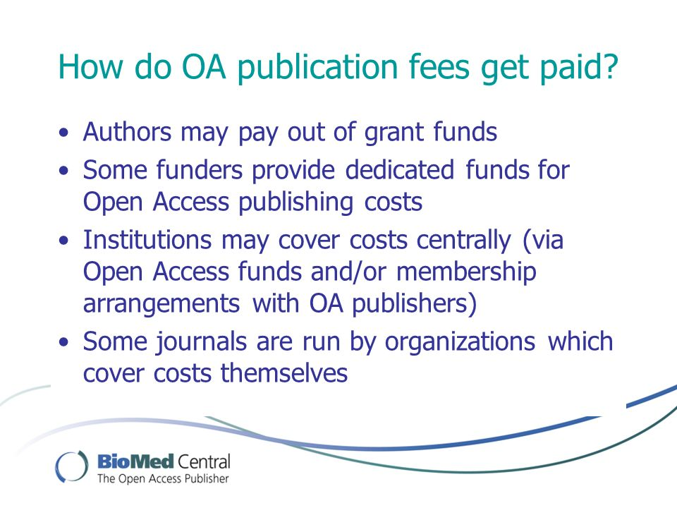How do OA publication fees get paid? Authors may pay out of grant funds Some funders provide dedicated funds for Open Access publishing costs Institut