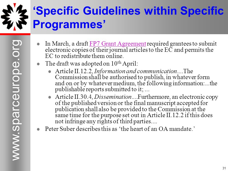 31 www.sparceurope.org 31 Specific Guidelines within Specific Programmes In March, a draft FP7 Grant Agreement required grantees to submit electronic