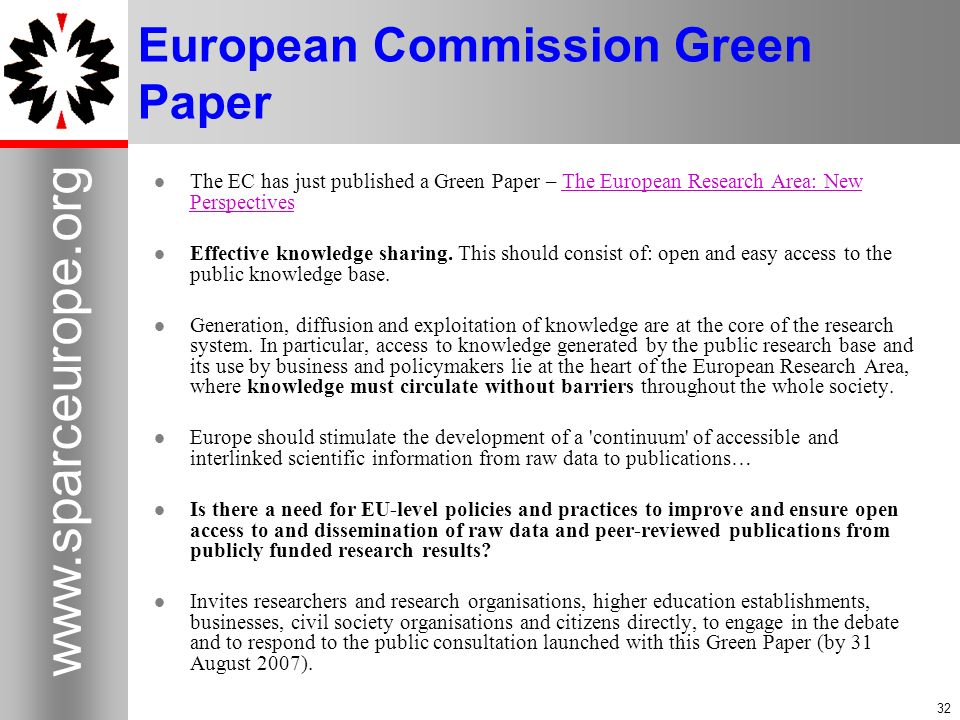 32 www.sparceurope.org 32 European Commission Green Paper The EC has just published a Green Paper – The European Research Area: New PerspectivesThe European Research Area: New Perspectives Effective knowledge sharing.