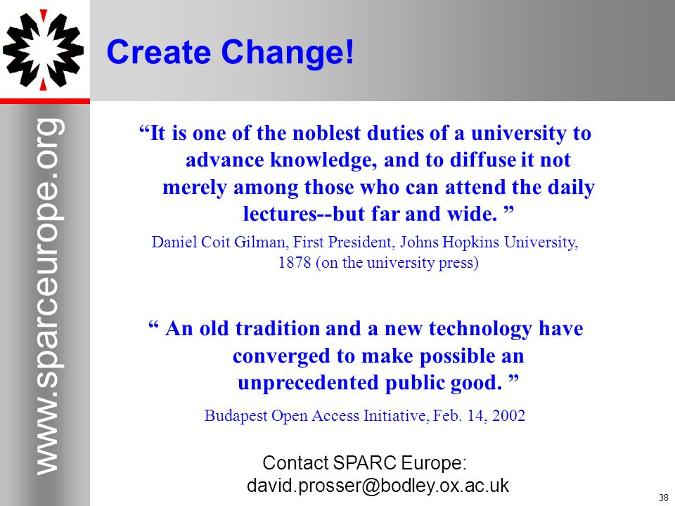 38 www.sparceurope.org 38 Create Change! It is one of the noblest duties of a university to advance knowledge, and to diffuse it not merely among thos