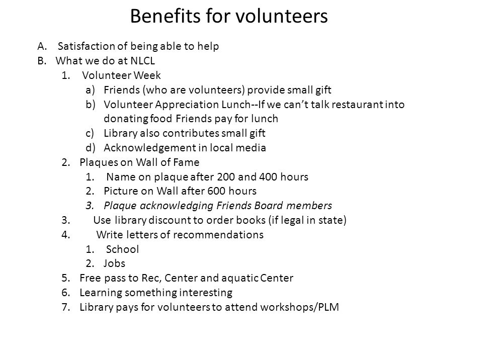 A. Satisfaction of being able to help B.What we do at NLCL 1. Volunteer Week a)Friends (who are volunteers) provide small gift b)Volunteer Appreciatio