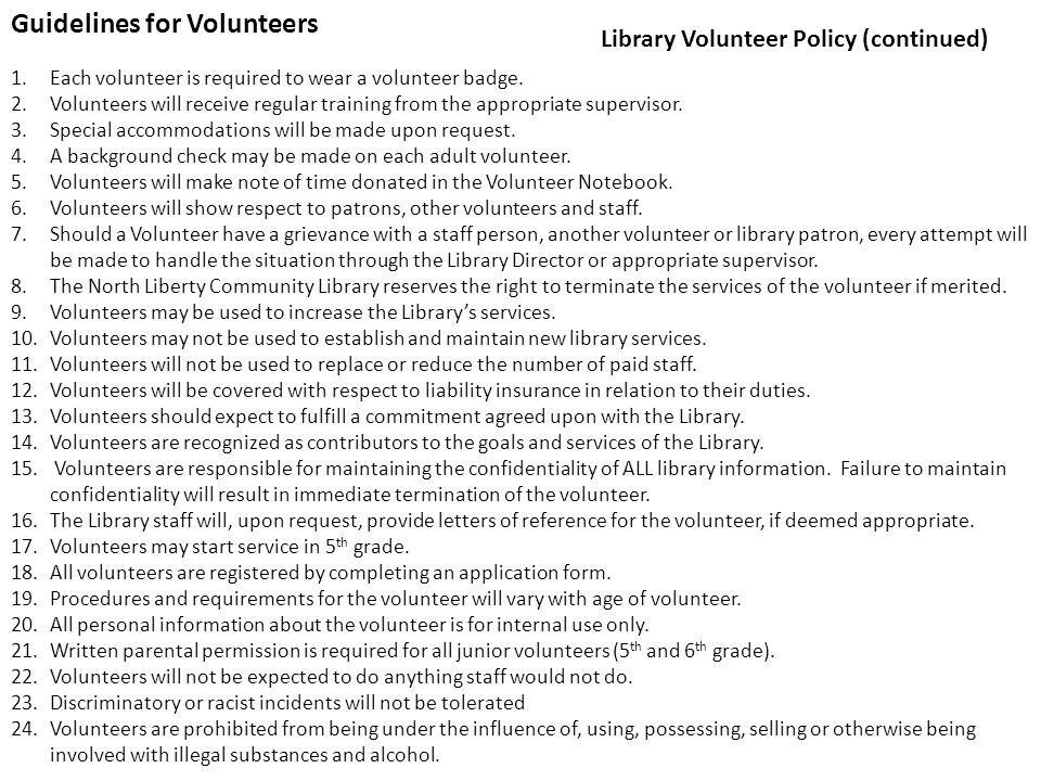 Tasks That May Be Performed By a Volunteer 1.Shelf Reading (mandatory) 2.Shelving material (mandatory) 3.Helping with programs and projects 4.Being a group leader with the Summer Reading Program 5.Light cleaning assignments 6.Answering the telephone 7.Basic reference work 8.Working the circulation desk 9.Cataloging 10.Filing 11.Special events 12.Helping with material selection Most task assignments will depend on the interest and age of the volunteer.