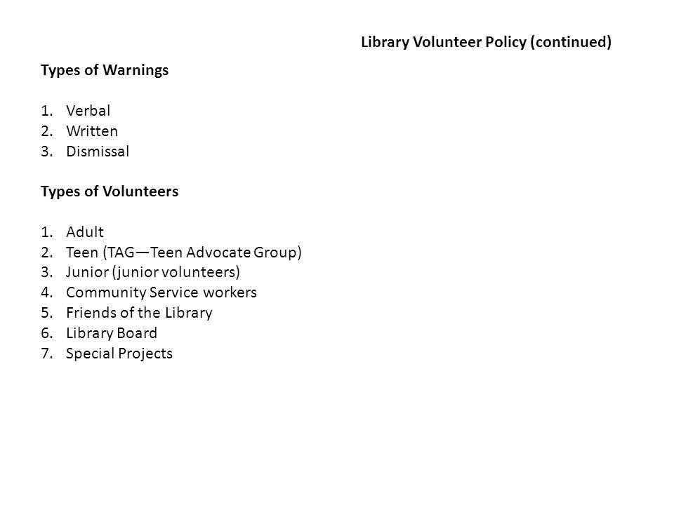Types of Warnings 1.Verbal 2.Written 3.Dismissal Types of Volunteers 1.Adult 2.Teen (TAGTeen Advocate Group) 3.Junior (junior volunteers) 4.Community