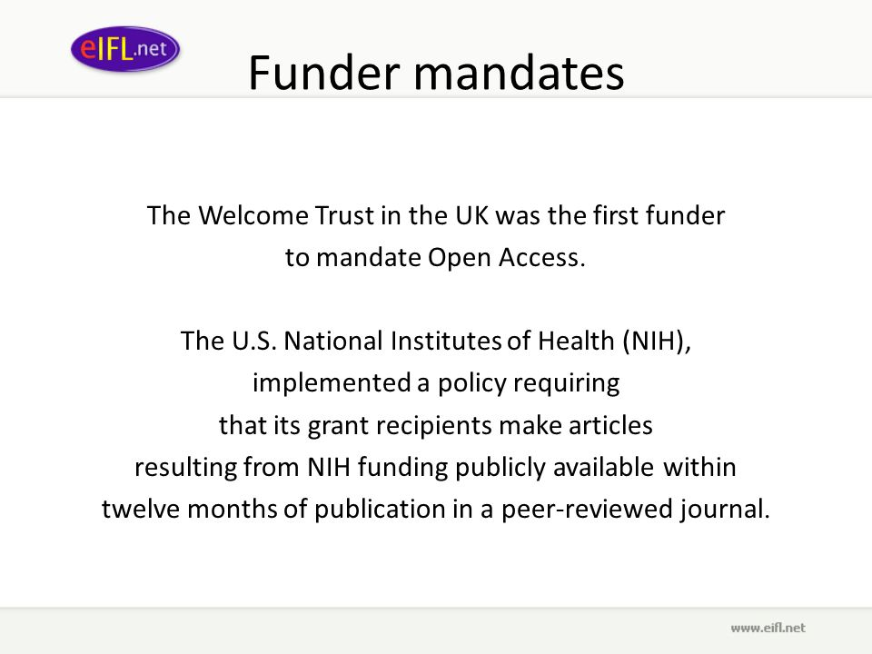 Funder mandates The Welcome Trust in the UK was the first funder to mandate Open Access.