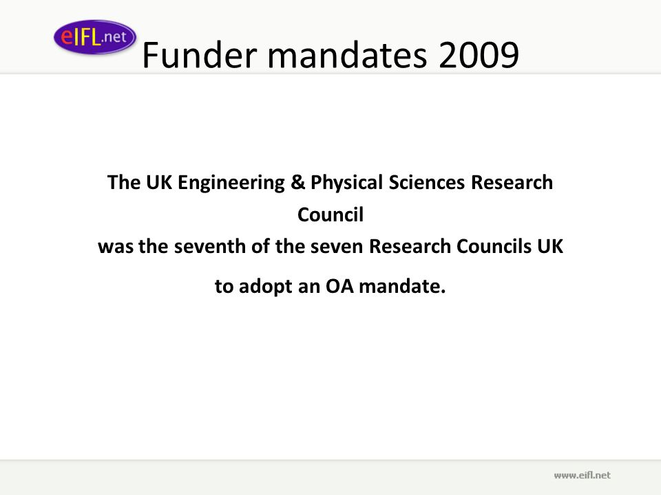 Funder mandates 2009 The UK Engineering & Physical Sciences Research Council was the seventh of the seven Research Councils UK to adopt an OA mandate.