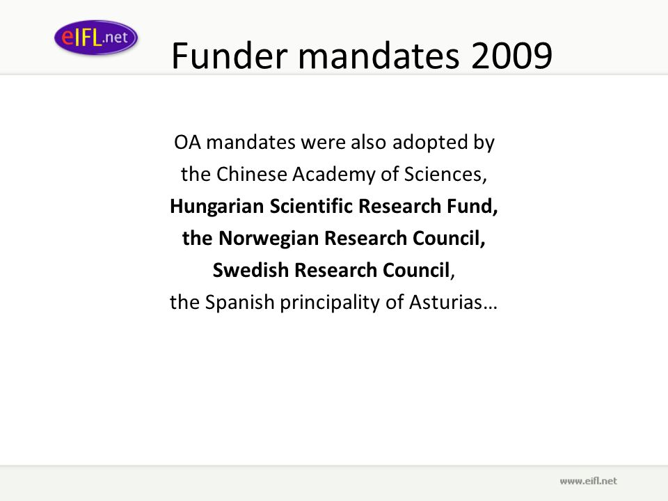 Funder mandates 2009 OA mandates were also adopted by the Chinese Academy of Sciences, Hungarian Scientific Research Fund, the Norwegian Research Council, Swedish Research Council, the Spanish principality of Asturias…