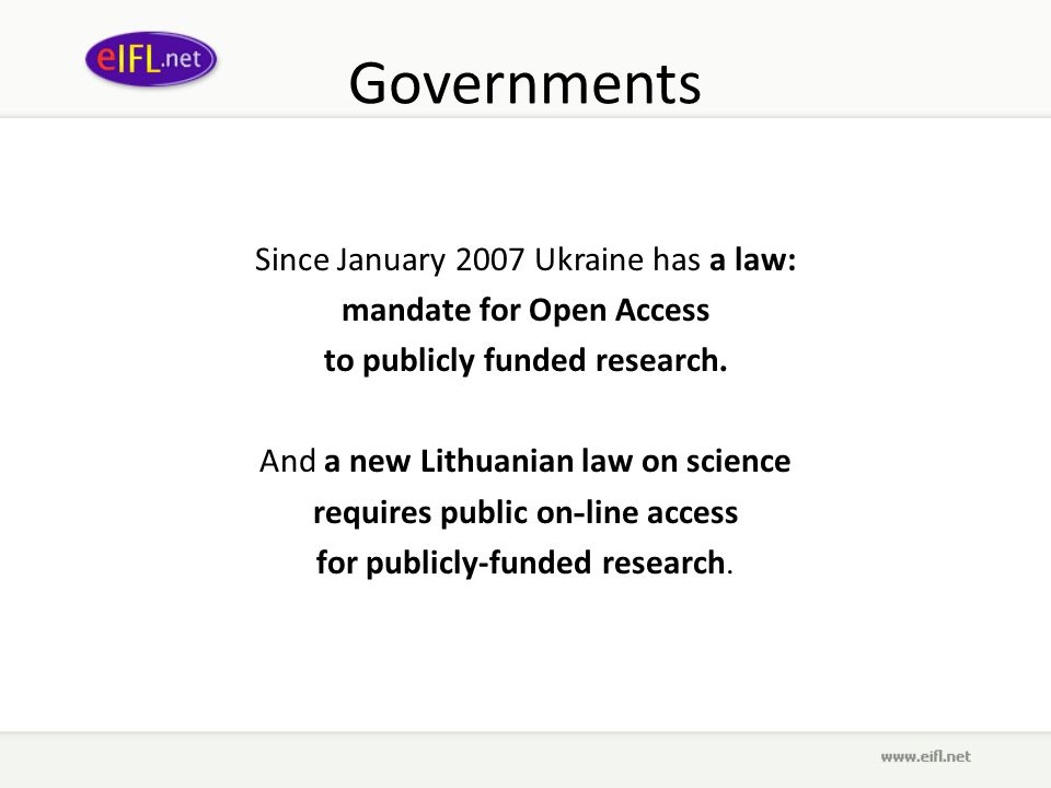 Governments Since January 2007 Ukraine has a law: mandate for Open Access to publicly funded research.