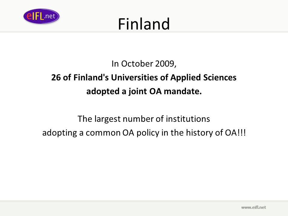 Finland In October 2009, 26 of Finland s Universities of Applied Sciences adopted a joint OA mandate.