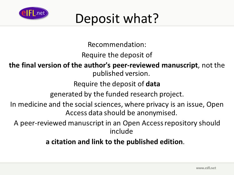 Deposit what? Recommendation: Require the deposit of the final version of the author's peer-reviewed manuscript, not the published version. Require th