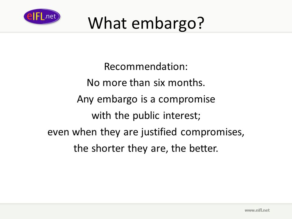 What embargo. Recommendation: No more than six months.