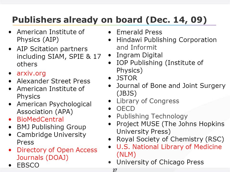 27 American Institute of Physics (AIP) AIP Scitation partners including SIAM, SPIE & 17 others arxiv.org Alexander Street Press American Institute of