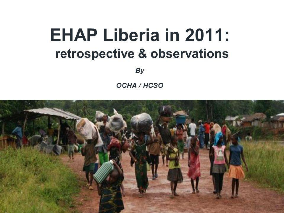 EHAP Liberia in 2011: retrospective & observations By OCHA / HCSO