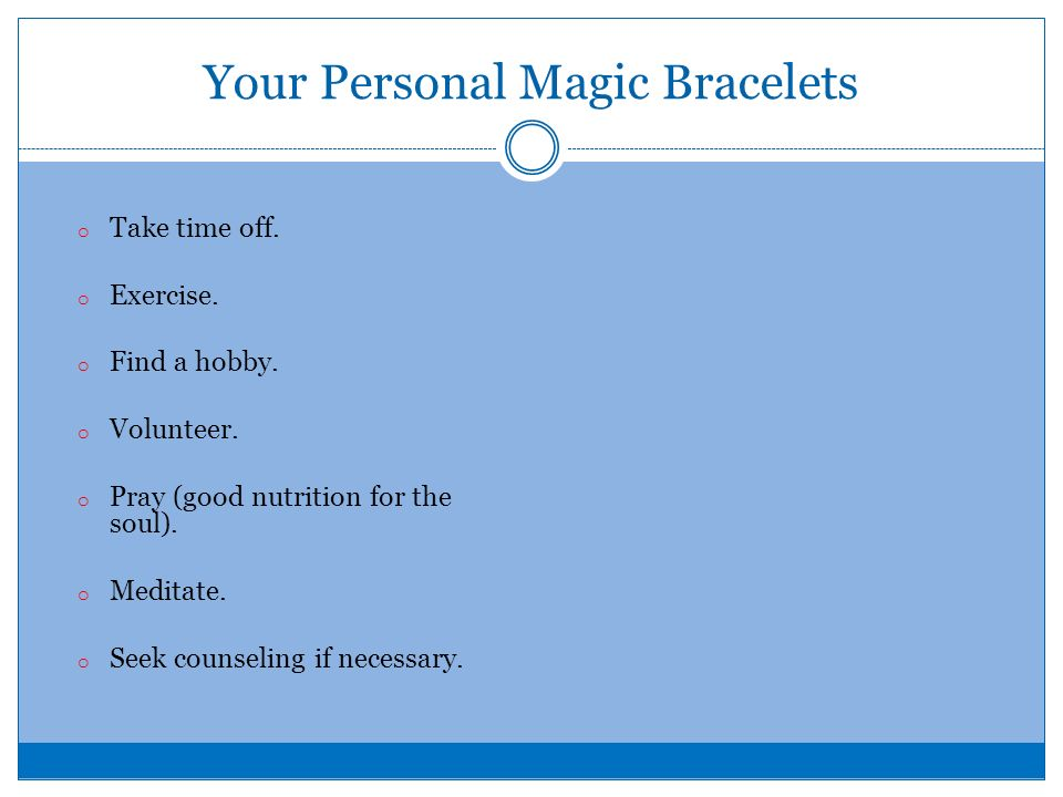 Your Personal Magic Bracelets o Take time off. o Exercise.