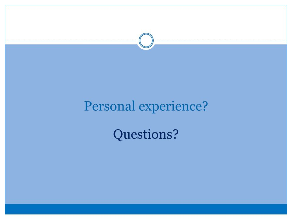 Personal experience? Questions?