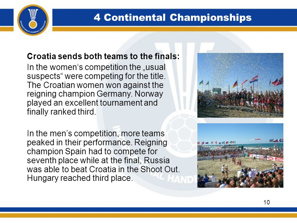 4 Continental Championships Croatia sends both teams to the finals: In the womens competition the usual suspects were competing for the title. The Cro