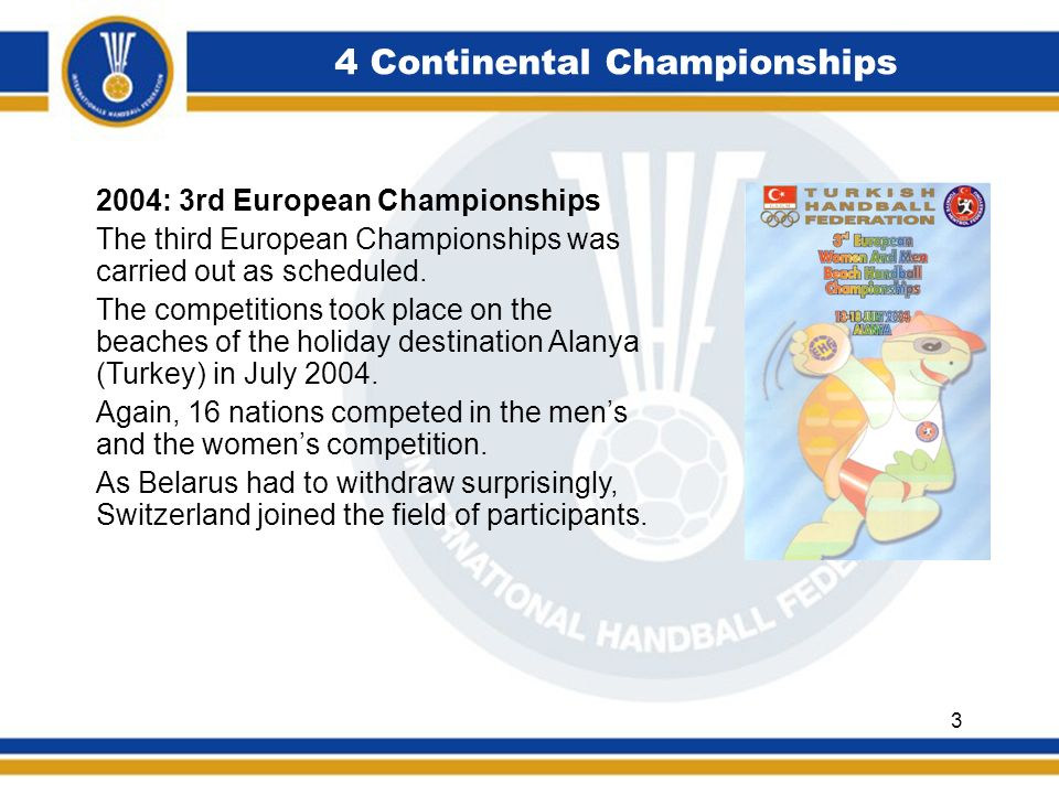 4 Continental Championships 2004: 3rd European Championships The third European Championships was carried out as scheduled. The competitions took plac