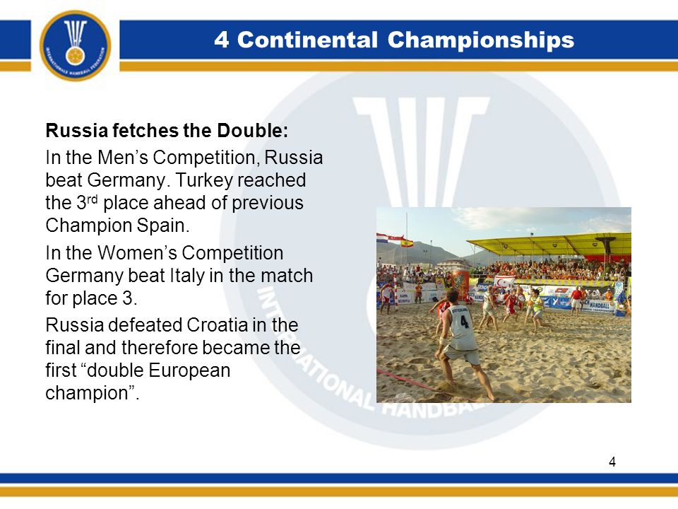 4 Continental Championships Russia fetches the Double: In the Mens Competition, Russia beat Germany.