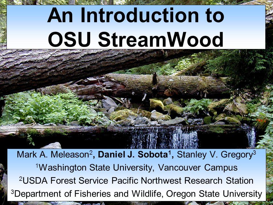 An Introduction to OSU StreamWood Mark A. Meleason 2, Daniel J.