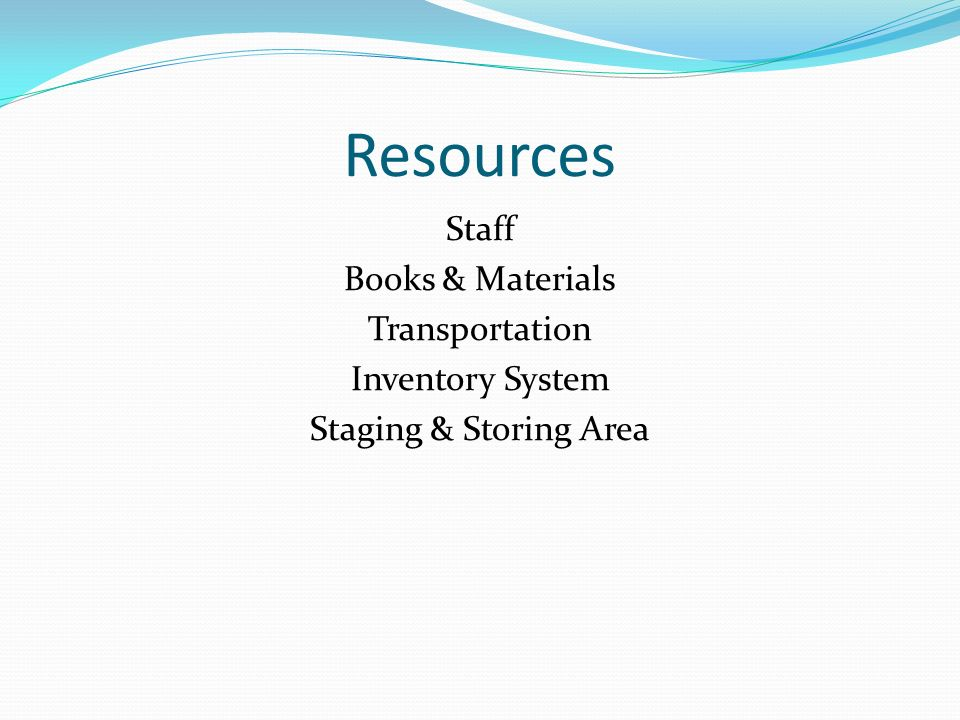Resources Staff Books & Materials Transportation Inventory System Staging & Storing Area