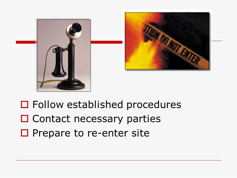 Follow established procedures Contact necessary parties Prepare to re-enter site