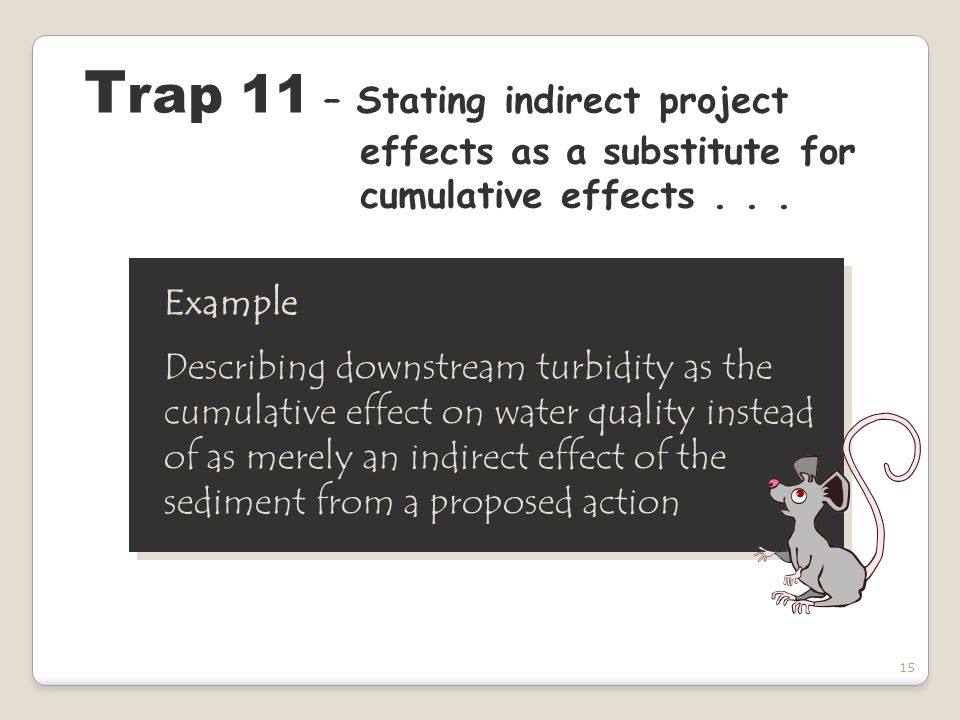 15 T rap 11 – Stating indirect project effects as a substitute for cumulative effects...