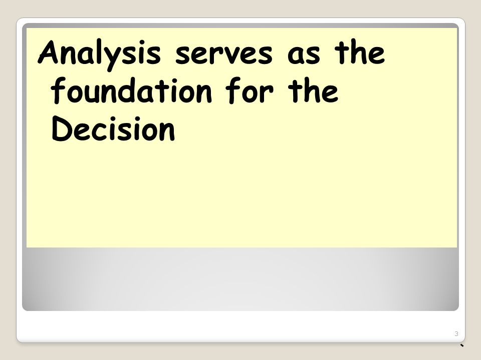 Analysis serves as the foundation for the Decision 3