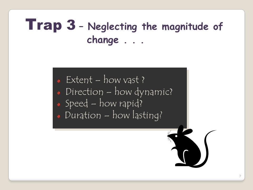 7 T rap 3 – Neglecting the magnitude of change... Extent – how vast ? Direction – how dynamic ? Speed – how rapid ? Duration – how lasting? Extent – h