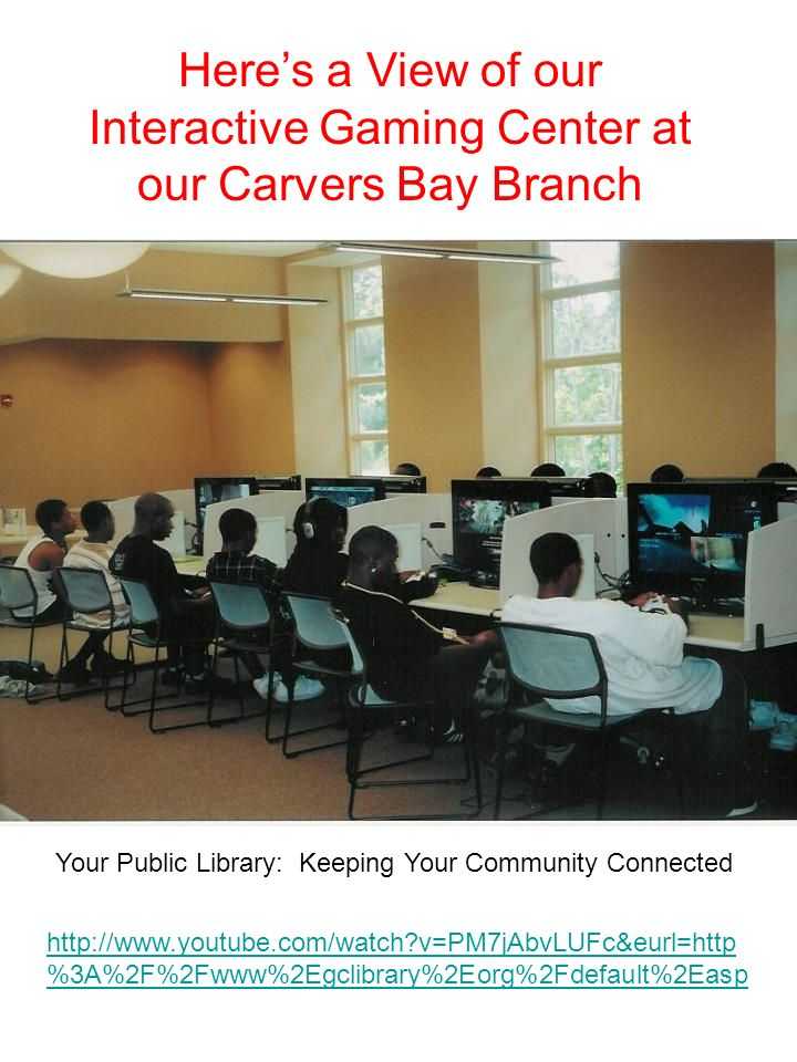 Heres a View of our Interactive Gaming Center at our Carvers Bay Branch http://www.youtube.com/watch?v=PM7jAbvLUFc&eurl=http %3A%2F%2Fwww%2Egclibrary%