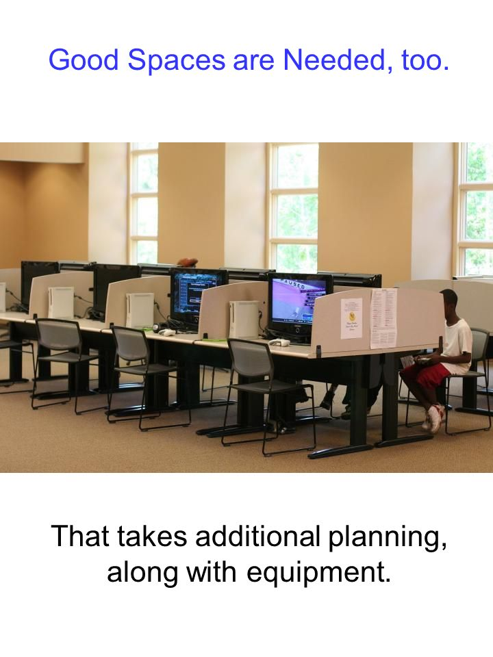 Good Spaces are Needed, too. That takes additional planning, along with equipment.