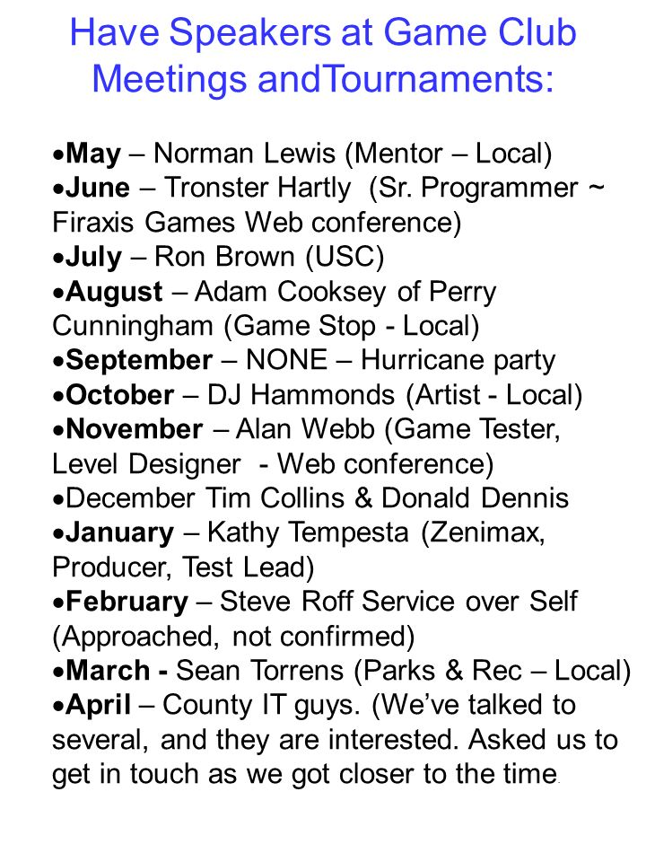 Have Speakers at Game Club Meetings andTournaments: May – Norman Lewis (Mentor – Local) June – Tronster Hartly (Sr. Programmer ~ Firaxis Games Web con